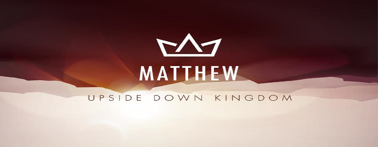 Matthew - Upside Down Kingdom